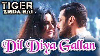Tiger Zinda Hai NEXT Song Dil Diya Gallan Will Be A Romantic Track | Salman Khan, Katrina Kaif