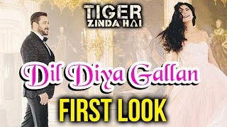 Tiger Zinda Hai SECOND Song Dil Diya Gallan FIRST LOOK Out | Salman Khan, Katrina Kaif