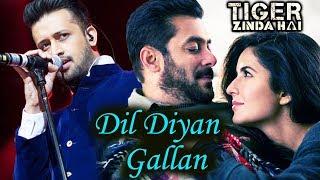 Atif Aslam Has SUNG Salman Khan's Dil Diyan Gallan   Tiger Zinda Hai