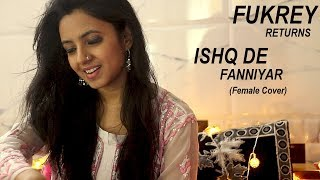 Ishq De Fanniyar | Fukrey Returns | Pulkit Samrat | Shaarib & Toshi | Female Cover | Varsha Tripathi