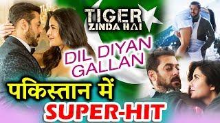 Salman-Katrina's Dil Diyan Gallan Song DECLARED Super-Hit In Pakistan | Tiger ZInda Hai