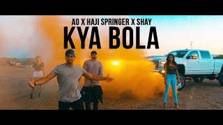 Kya Bola - AO ft Haji Springer | Prod By SHAY | Official Music Video | Desi HIp Hop