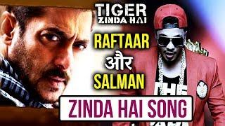 Salman Khan And Raftaar ZINDA HAI Song Creates Magic | Tiger Zinda Hai