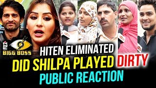Hiten Eliminated, Did Shilpa Shinde Played Dirty Politics | PUBLIC REACTION | Bigg Boss 11