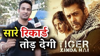 Salman Khan's Tiger Zinda Hai Will Break ALL RECORDS | Tiger Zinda Hai Public Reaction
