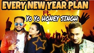 Happy New Year 2018 || EVERY NEW YEAR PLAN || yo yo honey singh is back
