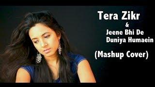 Tera Zikr | Jeene Bhi De (Varsha Tripathi Mashup Cover) | Darshan Raval | Arijit Singh