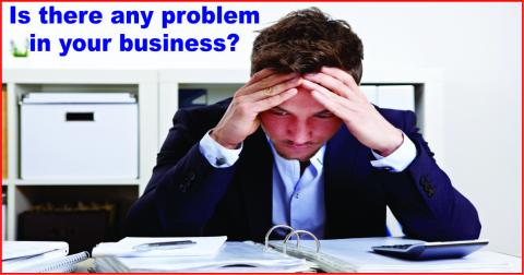 Is there any problem in your business?