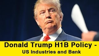 Donald Trump H1B Policy -  US Industries and Bank can't srvive without Indian