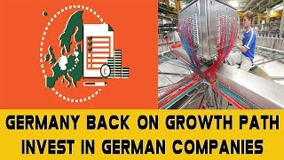 Germany Back on Growth Path|| Invest in German companies