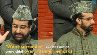 'Won't surrender': JRL hits out at army chief over Kashmir remarks