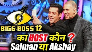 Not Salman Khan, But Akshay Kumar To Host Bigg Boss 12