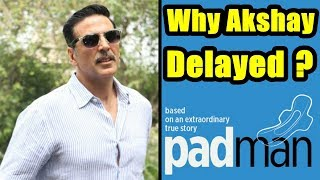 Why Akshay Kumar Delayed Padman? My Reaction