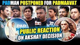 Akshay Kumar PADMAN Postponed For PADMAAVAT | Public Reaction On Akshay's Decision