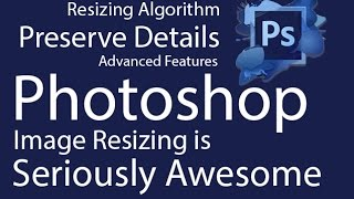 Low to High Resizing Algorithm in Photoshop | Preserve Details | Seriously Awesome