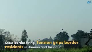Cross-border firing: Tension grips border residents in Jammu and Kashmir
