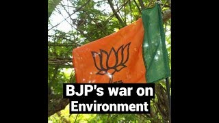 BJP Govts have declared war on the environment in order to favour business interests
