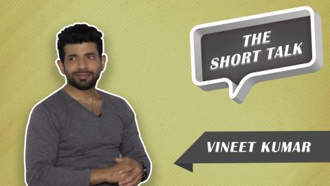 The Short Talk : Mukkabaaz Star Vineet Kumar Singh Reveals All About His Journey In Bollywood