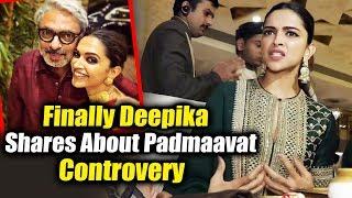Deepika Padukone OPENS On  Padmaavat Controvery