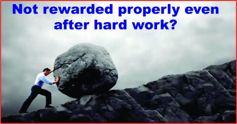 Not rewarded properly even after hard work?
