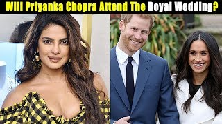 Royal Wedding : Will Priyanka Chopra Attend The Royal Wedding? || Bollywood Bhaijan