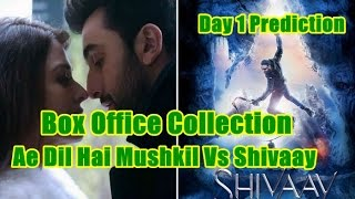 Shivaay Vs Ae Dil Hai Mushkil Box Office Collection Day 1 Prediction