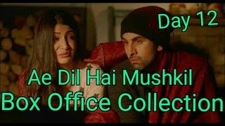 Ae Dil Hai Mushkil Box Office Collection Day 12