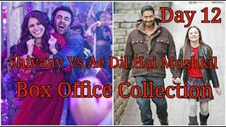 Shivaay Vs Ae Dil Hai Mushkil Box Office Collection Day 12