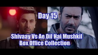 Shivaay Vs Ae Dil Hai Mushkil Box Office Collection Day 15