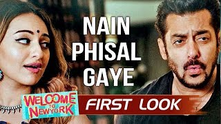 NAIN PHISAL GAYE Song FIRST LOOK Out | Salman Khan, Sonakshi Sinha | Welcome To New York