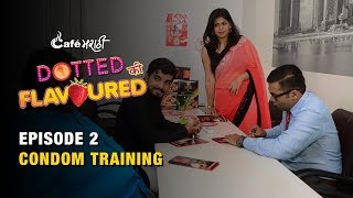 Ep - 2 Dotted Ki Flavoured Web Series | Condom Training | CafeMarathi