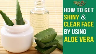 How To Get Shiny & Clear Face By Using Aloe Vera | Payal Sinha