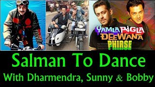 Salman Khan To Dance In Yamla Pagla Deewana Phirse With Dharmendra Sunny And Bobby Deol
