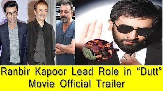 DUTT Movie Official Trailer -Sanjay Dutt biopic