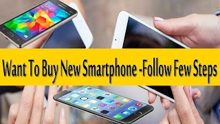 Want To Buy New Smartphone -Follow Few Steps