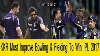 KKR Must Improve Bowling & Fielding To Win IPL 2017