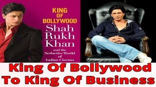 Shahrukh Khan - King Of Bollywood To King Of Business