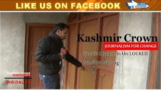 Joke Of Health | Health Sector ILL In Uri | MLA Uri Missing From Three Year's  Kashmir Crown Report