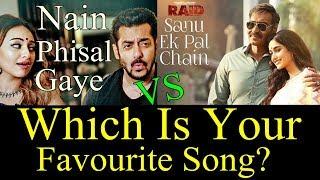 Nain Phisal Gaye Song Vs Sanu Ek Pal Song l Which Is Your Favorite? I Salman Vs Ajay Devgn