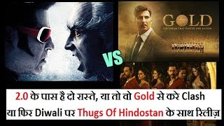 2.0 Will Clash With Gold Or Thugs Of Hindostan?