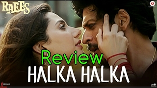 Halka Halka Song Review l Raees l Shah Rukh Khan l Mahira Khan