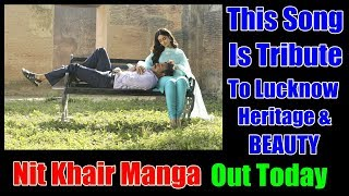 Nit Khair Manga Song Is A Tribute To Lucknow Heritage And Beauty I RAID