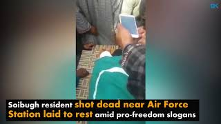 Soibugh resident shot dead near Air Force Station laid to rest amid pro-freedom slogans