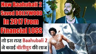 How Baahubali 2 Saved Bollywood Industry From A