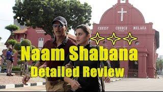 Naam Shabana Detailed Review