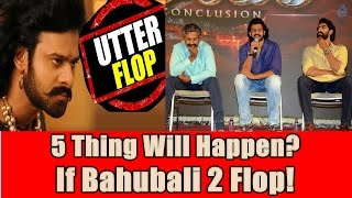 5 Thing Will Happen If Bahubali 2 Flop