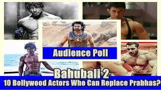 10 Bollywood Actors Who Could Replace Prabhas In