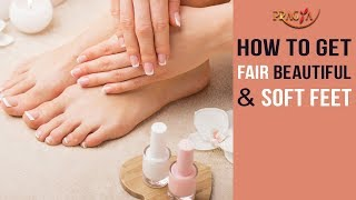 How To Get Fair, Beautiful & Soft Feet