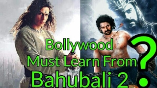 Bollywood Must Learn It's Lesson From Bahubali 2? What Do You Think?
