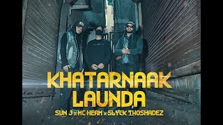 KHATARNAAK LAUNDA - MC Heam x Sun J x Slyck TwoShadeZ | Official Music Video | Desi Hip Hop